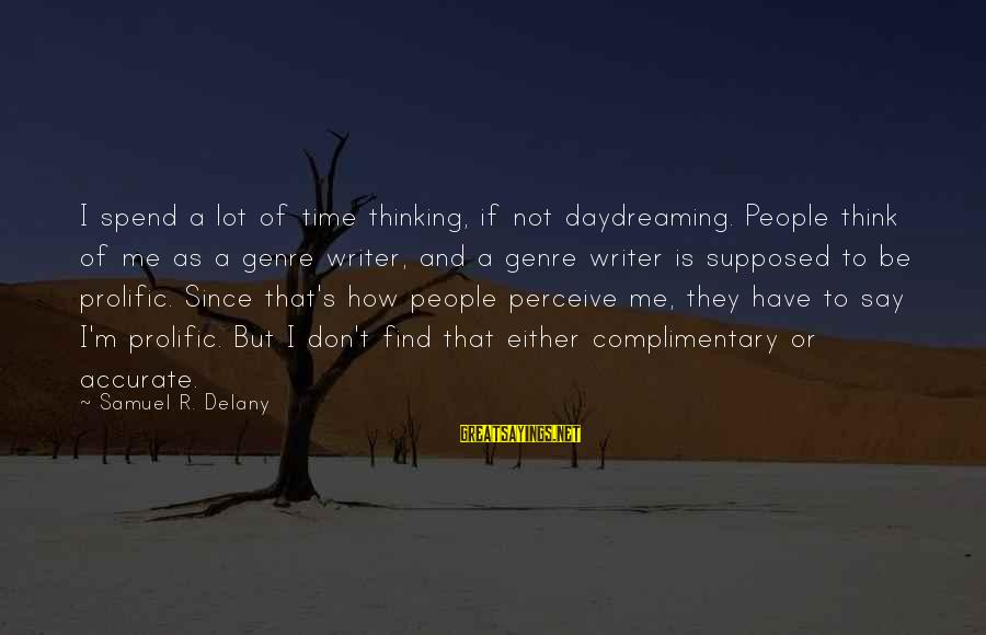 Samuel Delany Sayings By Samuel R. Delany: I spend a lot of time thinking, if not daydreaming. People think of me as