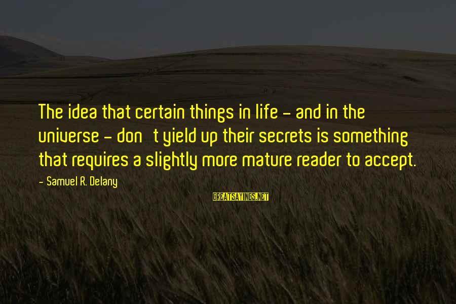 Samuel Delany Sayings By Samuel R. Delany: The idea that certain things in life - and in the universe - don't yield