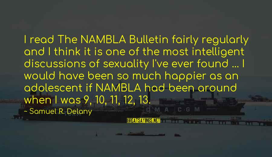 Samuel Delany Sayings By Samuel R. Delany: I read The NAMBLA Bulletin fairly regularly and I think it is one of the