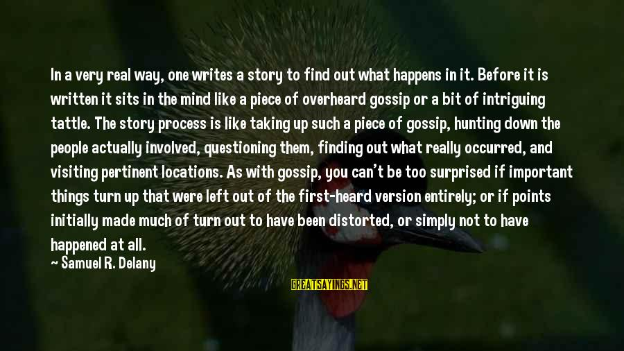 Samuel Delany Sayings By Samuel R. Delany: In a very real way, one writes a story to find out what happens in