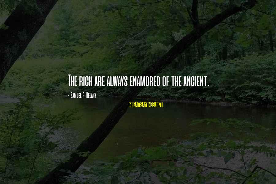 Samuel Delany Sayings By Samuel R. Delany: The rich are always enamored of the ancient.