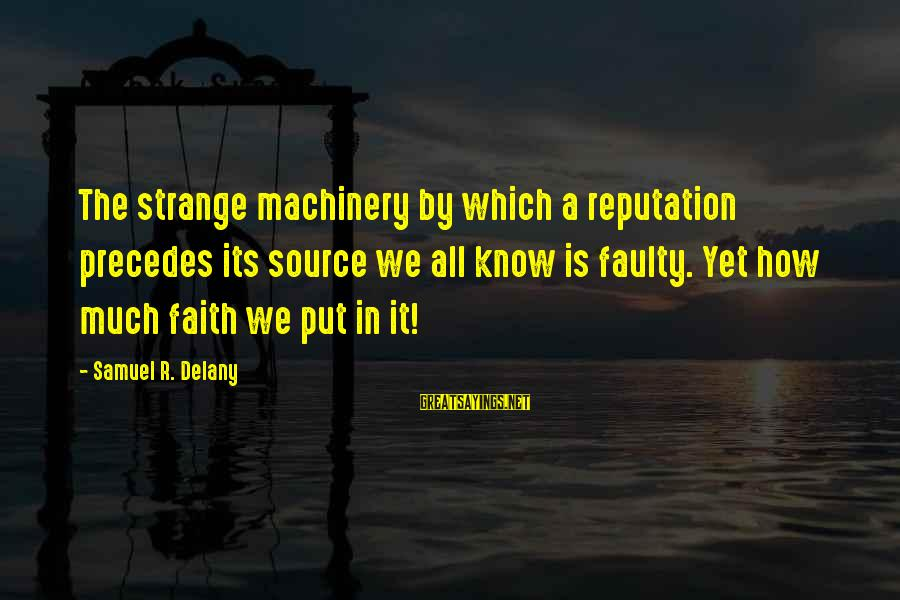 Samuel Delany Sayings By Samuel R. Delany: The strange machinery by which a reputation precedes its source we all know is faulty.