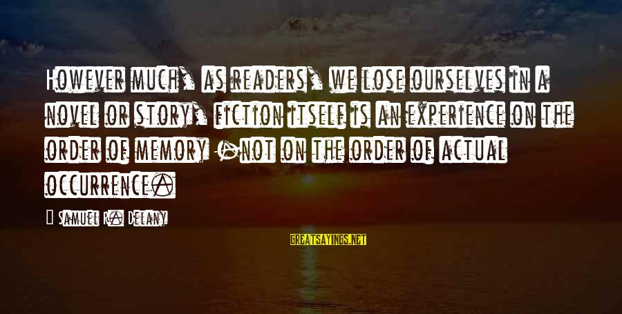 Samuel Delany Sayings By Samuel R. Delany: However much, as readers, we lose ourselves in a novel or story, fiction itself is