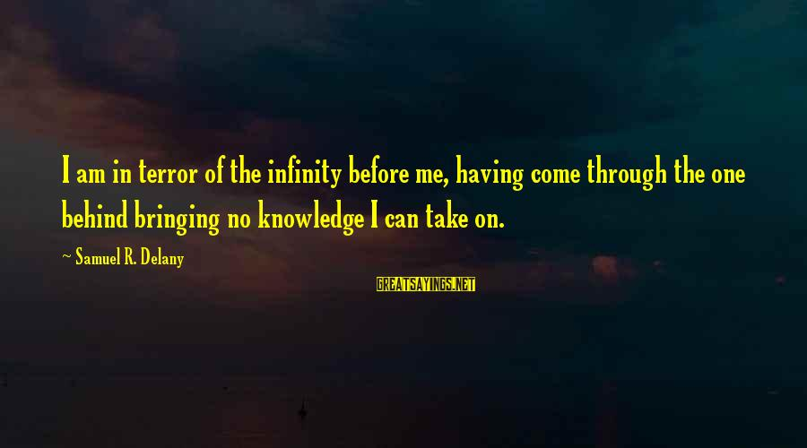 Samuel Delany Sayings By Samuel R. Delany: I am in terror of the infinity before me, having come through the one behind