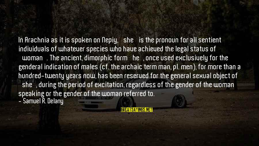 Samuel Delany Sayings By Samuel R. Delany: In Arachnia as it is spoken on Nepiy, 'she' is the pronoun for all sentient