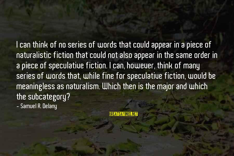 Samuel Delany Sayings By Samuel R. Delany: I can think of no series of words that could appear in a piece of