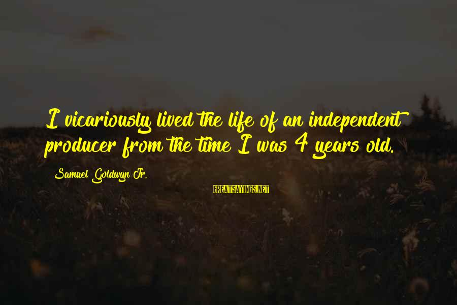Samuel Goldwyn Producer Sayings By Samuel Goldwyn Jr.: I vicariously lived the life of an independent producer from the time I was 4