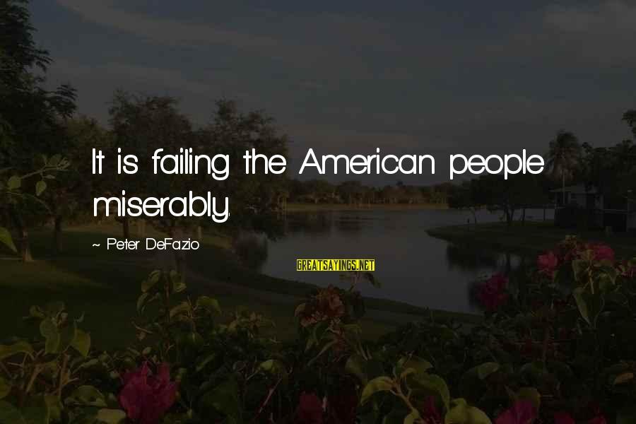 Samuel Larsen Sayings By Peter DeFazio: It is failing the American people miserably.