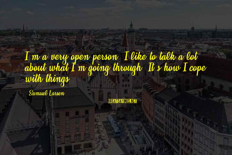 Samuel Larsen Sayings By Samuel Larsen: I'm a very open person. I like to talk a lot about what I'm going