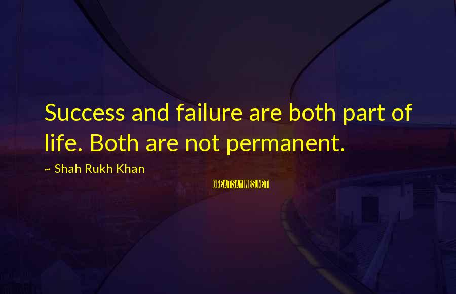 Samuel Larsen Sayings By Shah Rukh Khan: Success and failure are both part of life. Both are not permanent.