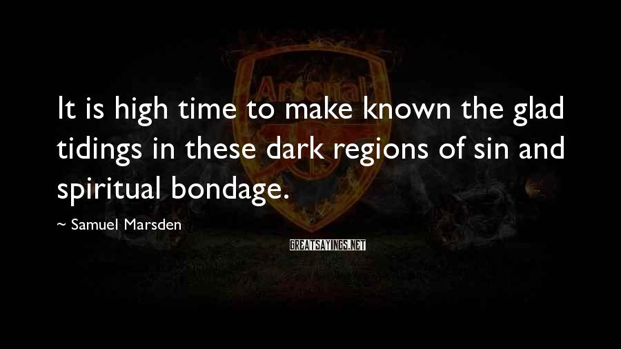 Samuel Marsden Sayings: It is high time to make known the glad tidings in these dark regions of