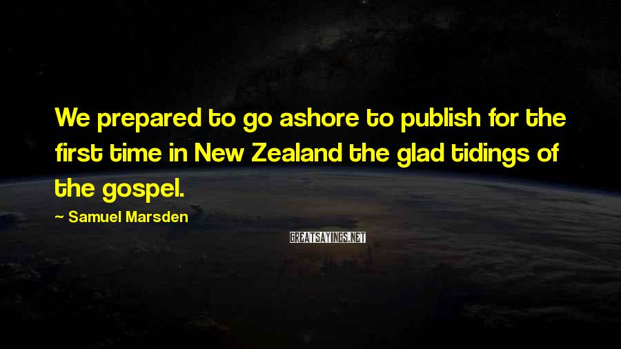 Samuel Marsden Sayings: We prepared to go ashore to publish for the first time in New Zealand the