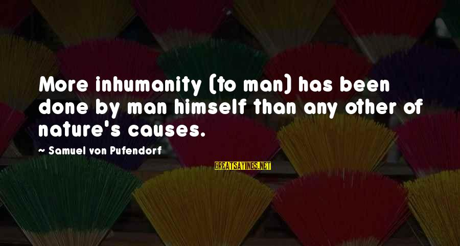Samuel Pufendorf Sayings By Samuel Von Pufendorf: More inhumanity (to man) has been done by man himself than any other of nature's