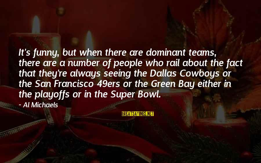 San Francisco 49ers Sayings By Al Michaels: It's funny, but when there are dominant teams, there are a number of people who