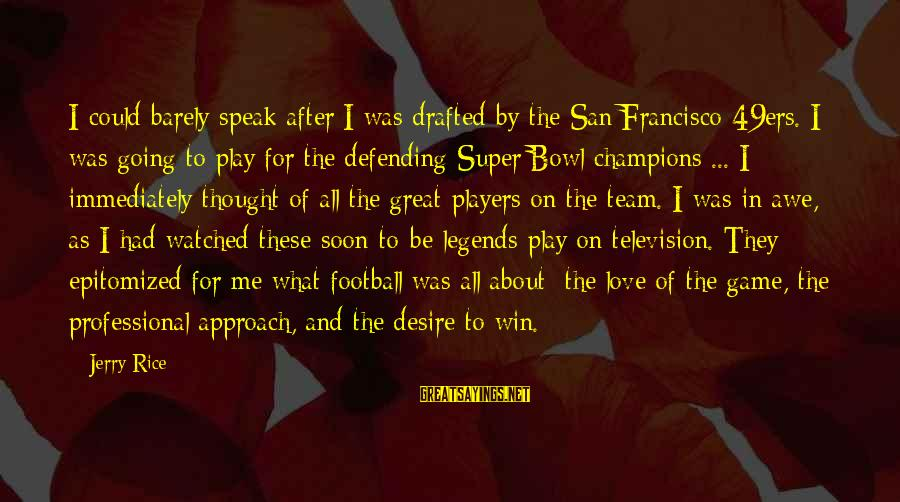 San Francisco 49ers Sayings By Jerry Rice: I could barely speak after I was drafted by the San Francisco 49ers. I was