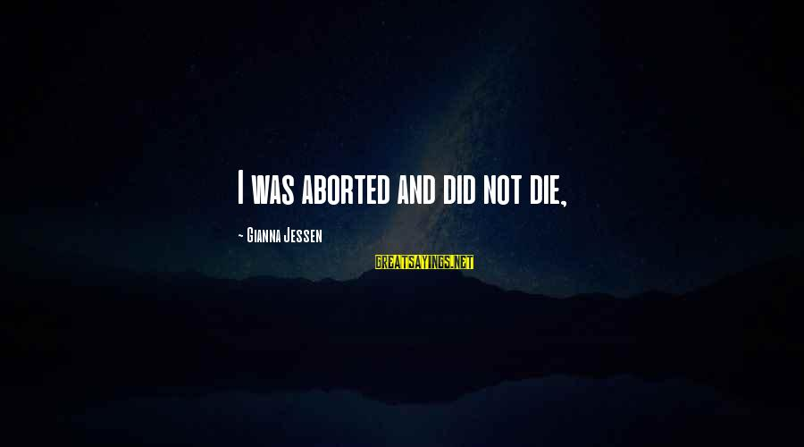 San Patricio Sayings By Gianna Jessen: I was aborted and did not die,
