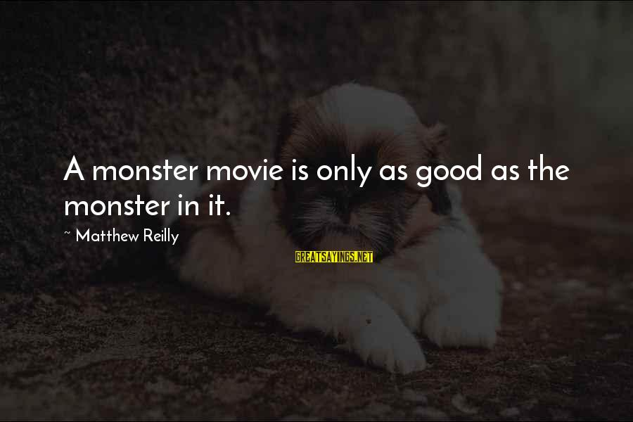 San Patricio Sayings By Matthew Reilly: A monster movie is only as good as the monster in it.