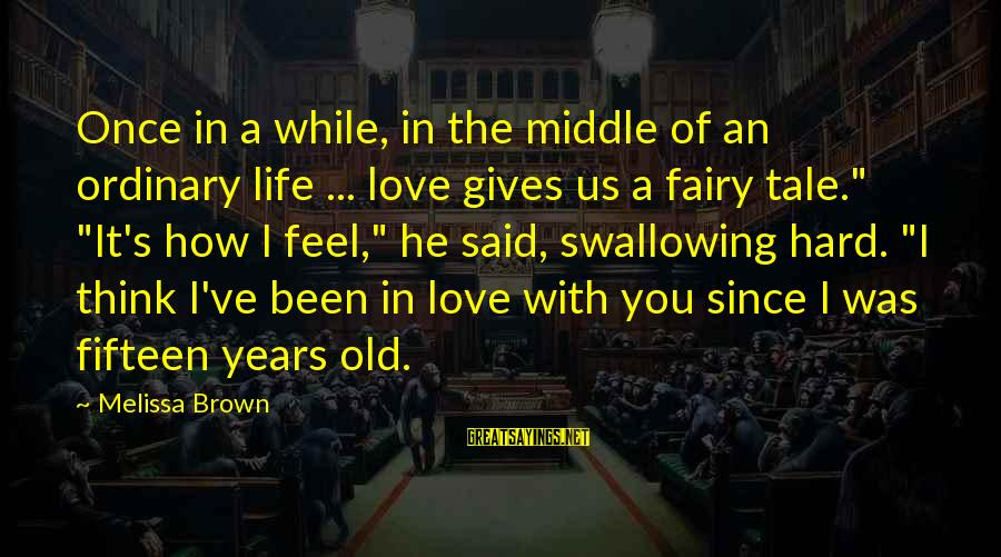 San Patricio Sayings By Melissa Brown: Once in a while, in the middle of an ordinary life ... love gives us