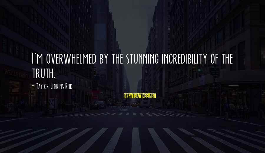 San Patricio Sayings By Taylor Jenkins Reid: I'm overwhelmed by the stunning incredibility of the truth.