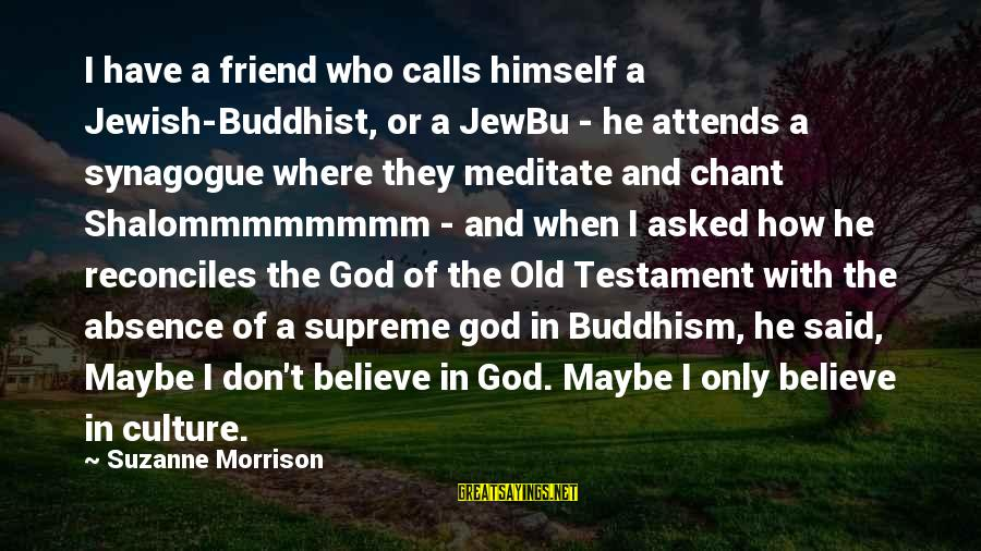 Sananda Sayings By Suzanne Morrison: I have a friend who calls himself a Jewish-Buddhist, or a JewBu - he attends
