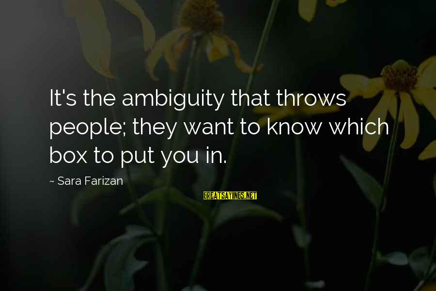 Sanay Malaman Mo Sayings By Sara Farizan: It's the ambiguity that throws people; they want to know which box to put you