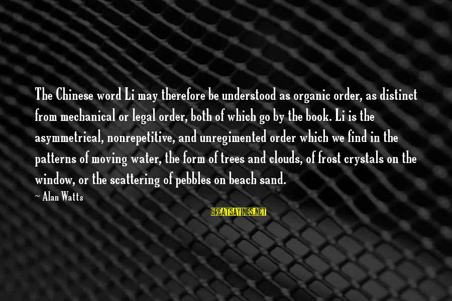 Sand On The Beach Sayings By Alan Watts: The Chinese word Li may therefore be understood as organic order, as distinct from mechanical