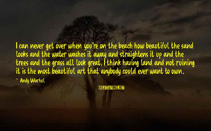 Sand On The Beach Sayings By Andy Warhol: I can never get over when you're on the beach how beautiful the sand looks