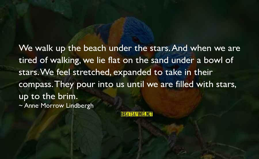 Sand On The Beach Sayings By Anne Morrow Lindbergh: We walk up the beach under the stars. And when we are tired of walking,