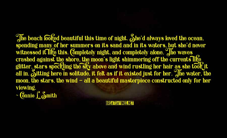 Sand On The Beach Sayings By Connie L. Smith: The beach looked beautiful this time of night. She'd always loved the ocean, spending many