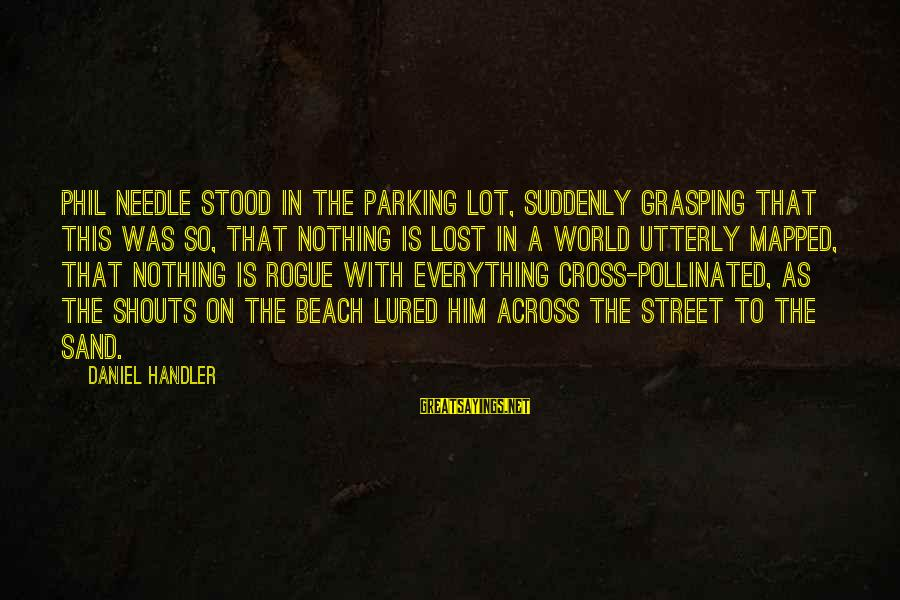 Sand On The Beach Sayings By Daniel Handler: Phil Needle stood in the parking lot, suddenly grasping that this was so, that nothing