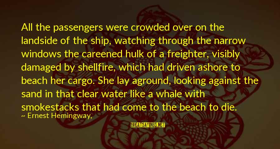 Sand On The Beach Sayings By Ernest Hemingway,: All the passengers were crowded over on the landside of the ship, watching through the