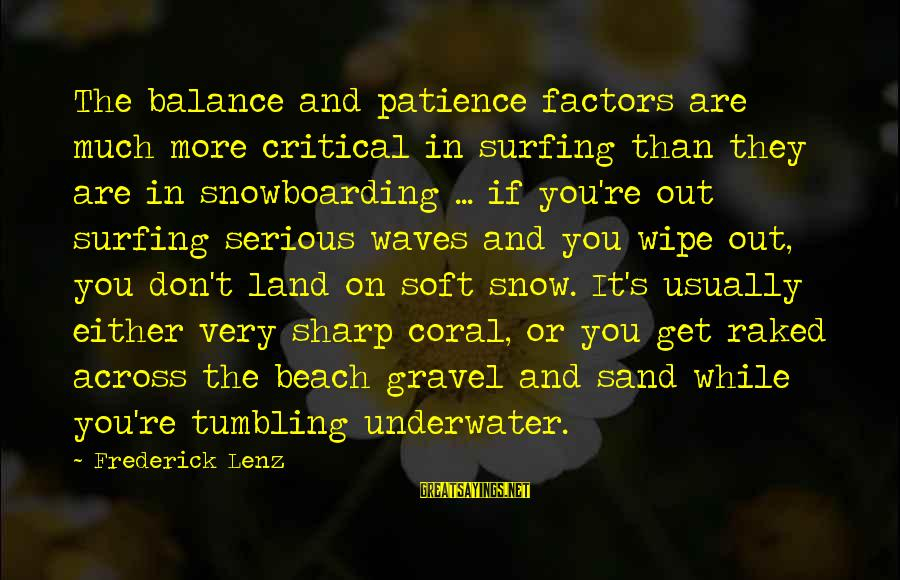 Sand On The Beach Sayings By Frederick Lenz: The balance and patience factors are much more critical in surfing than they are in