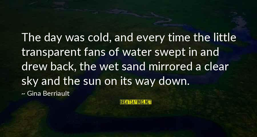 Sand On The Beach Sayings By Gina Berriault: The day was cold, and every time the little transparent fans of water swept in