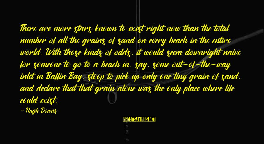Sand On The Beach Sayings By Hugh Downs: There are more stars known to exist right now than the total number of all