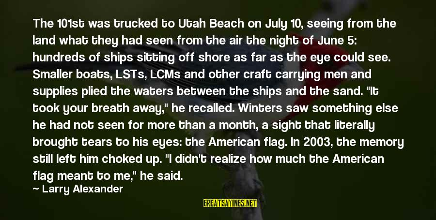 Sand On The Beach Sayings By Larry Alexander: The 101st was trucked to Utah Beach on July 10, seeing from the land what