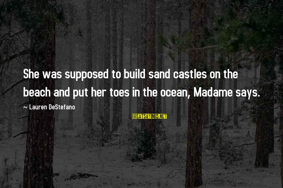 Sand On The Beach Sayings By Lauren DeStefano: She was supposed to build sand castles on the beach and put her toes in