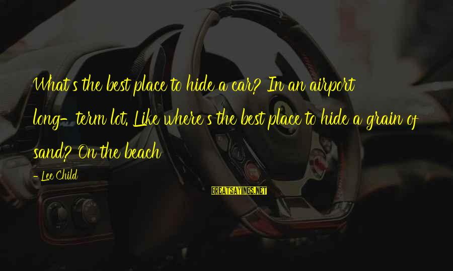 Sand On The Beach Sayings By Lee Child: What's the best place to hide a car? In an airport long-term lot. Like where's