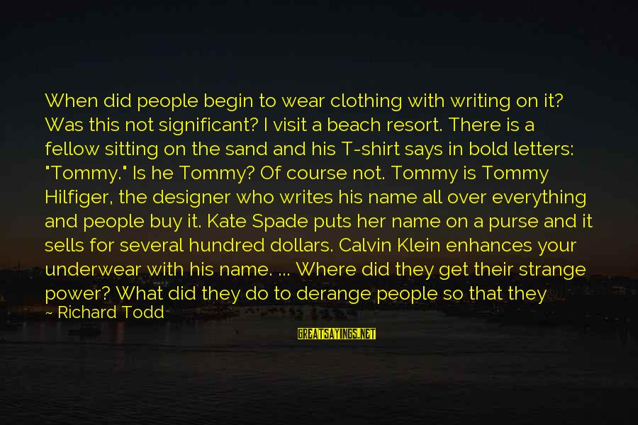 Sand On The Beach Sayings By Richard Todd: When did people begin to wear clothing with writing on it? Was this not significant?