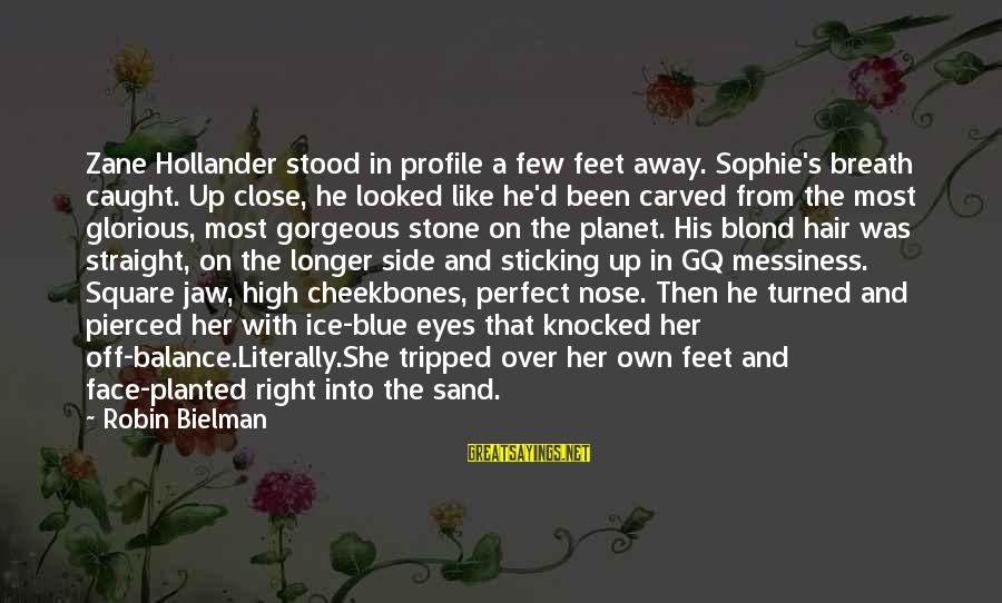 Sand On The Beach Sayings By Robin Bielman: Zane Hollander stood in profile a few feet away. Sophie's breath caught. Up close, he