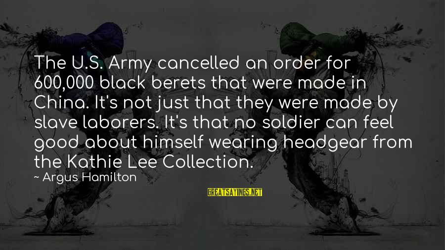 Sand Sculpture Sayings By Argus Hamilton: The U.S. Army cancelled an order for 600,000 black berets that were made in China.
