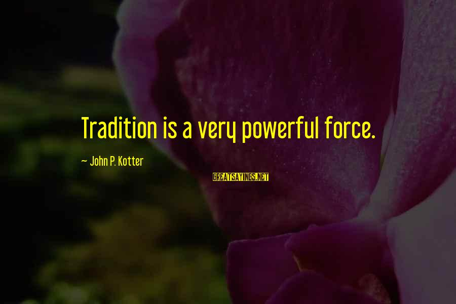 Sand Sculpture Sayings By John P. Kotter: Tradition is a very powerful force.