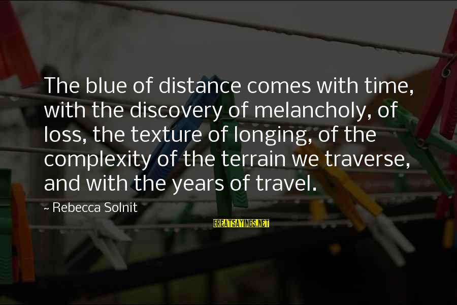 Sand Sculpture Sayings By Rebecca Solnit: The blue of distance comes with time, with the discovery of melancholy, of loss, the