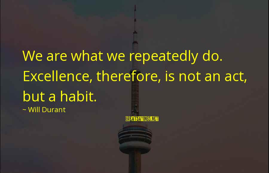 Sand Sculpture Sayings By Will Durant: We are what we repeatedly do. Excellence, therefore, is not an act, but a habit.
