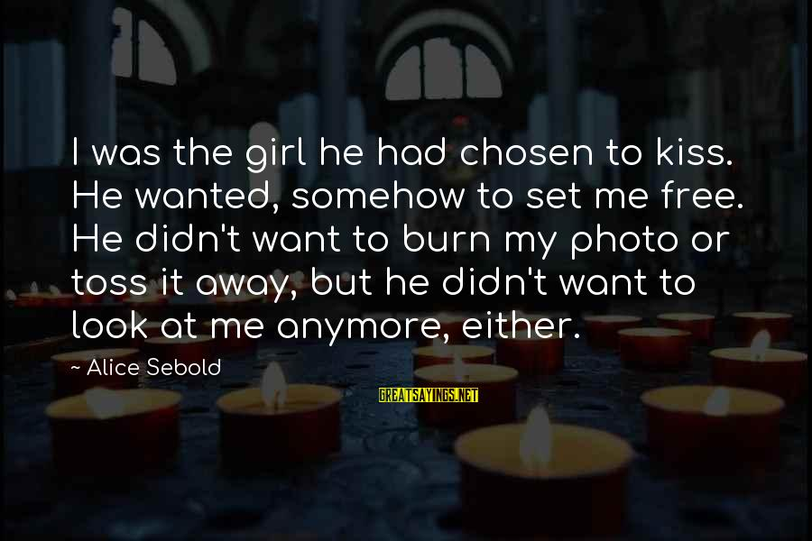 Sandeep Unnikrishnan Sayings By Alice Sebold: I was the girl he had chosen to kiss. He wanted, somehow to set me