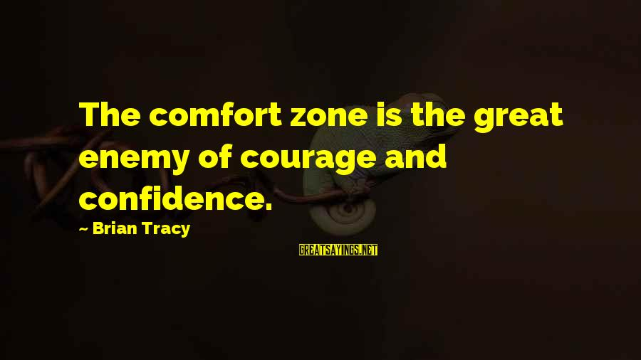 Sandeep Unnikrishnan Sayings By Brian Tracy: The comfort zone is the great enemy of courage and confidence.