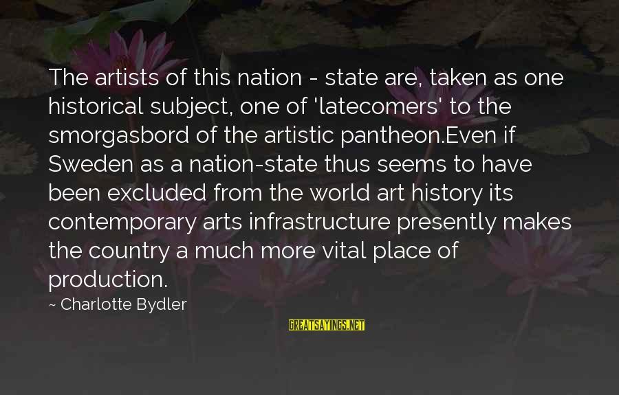 Sandeep Unnikrishnan Sayings By Charlotte Bydler: The artists of this nation - state are, taken as one historical subject, one of