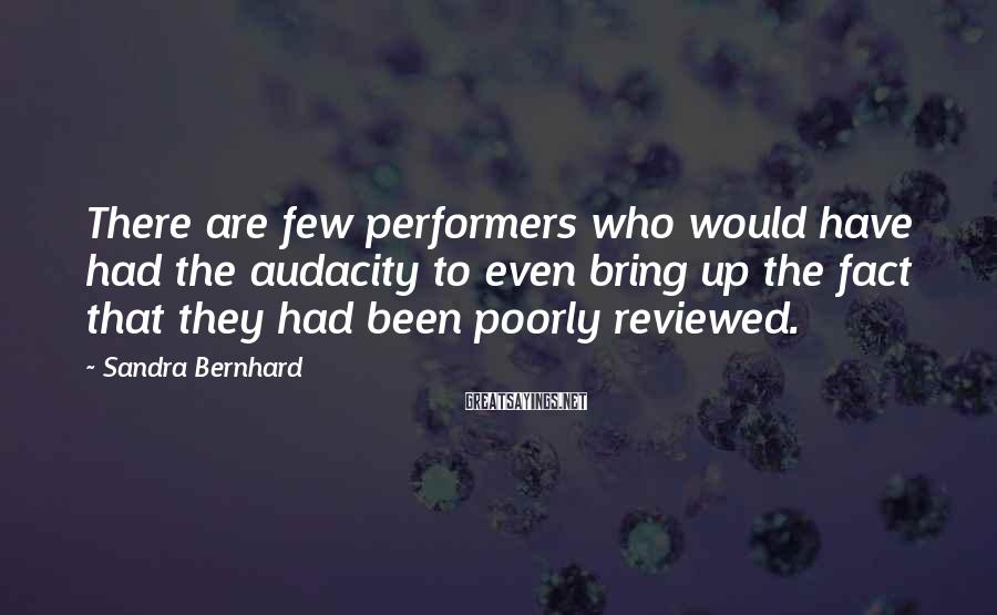 Sandra Bernhard Sayings: There are few performers who would have had the audacity to even bring up the