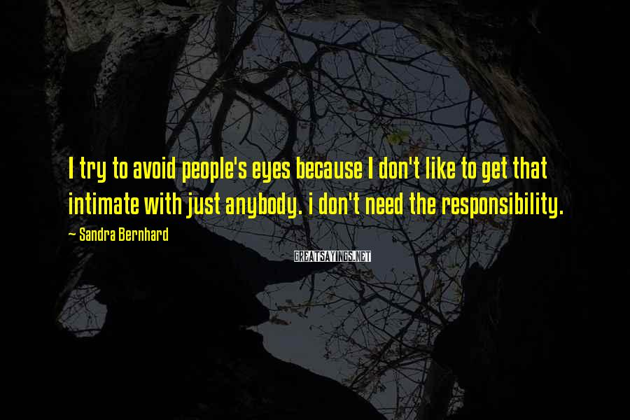 Sandra Bernhard Sayings: I try to avoid people's eyes because I don't like to get that intimate with