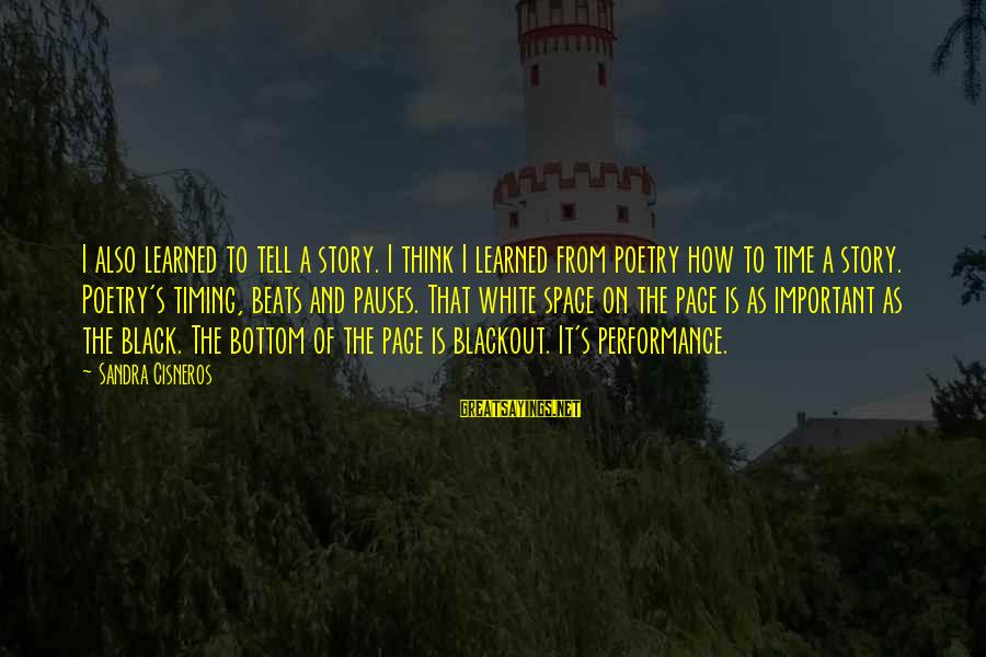 Sandra Cisneros Poetry Sayings By Sandra Cisneros: I also learned to tell a story. I think I learned from poetry how to
