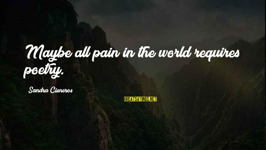 Sandra Cisneros Poetry Sayings By Sandra Cisneros: Maybe all pain in the world requires poetry.